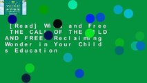 [Read] Wild and Free  THE CALL OF THE WILD AND FREE: Reclaiming Wonder in Your Child s Education