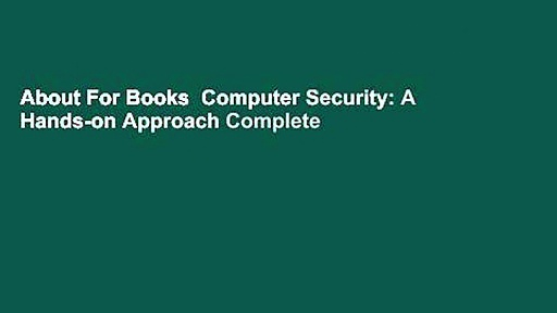 About For Books  Computer Security: A Hands-on Approach Complete