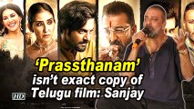 'Prassthanam' isn't exact copy of Telugu film : Sanjay Dutt