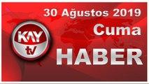30 Ağustos 2019 Kay Tv Haber