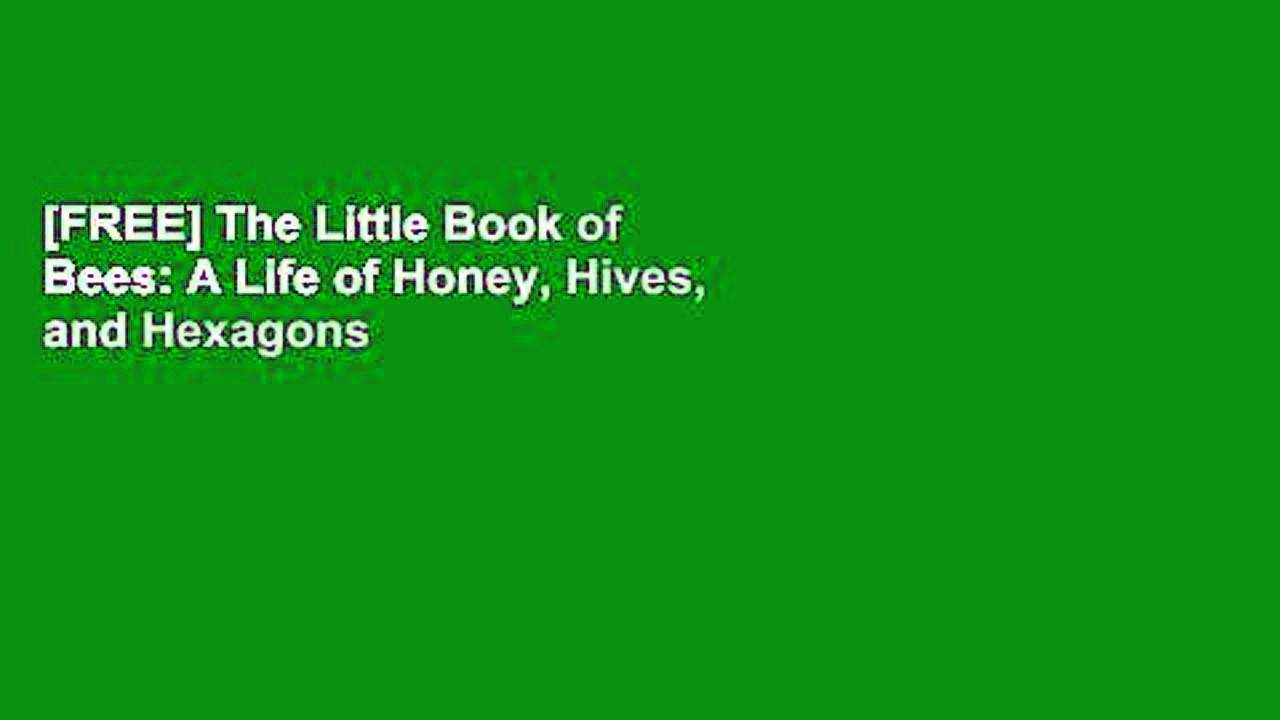 [FREE] The Little Book of Bees: A Life of Honey, Hives, and Hexagons