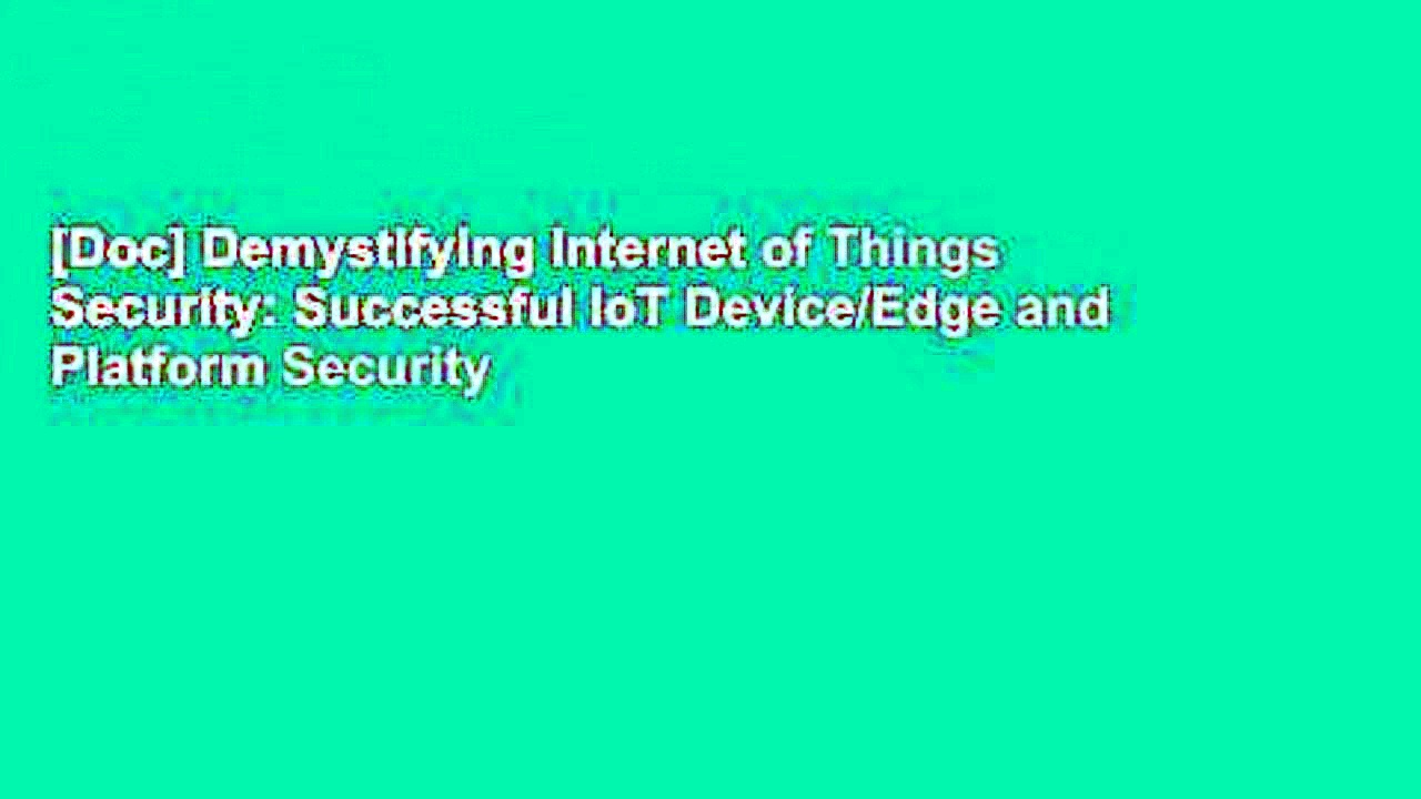 [Doc] Demystifying Internet of Things Security: Successful IoT Device/Edge and Platform Security