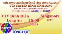 THVL | VTV Bình Điền Long An (Nữ)- Singapore (Nữ) |Giải Bóng chuyền Cúp Truyền Hình Vĩnh Long 2019