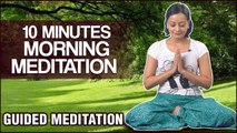 10 Minutes Morning Meditation | Start Your Day Right By Meditating - Guided Meditation