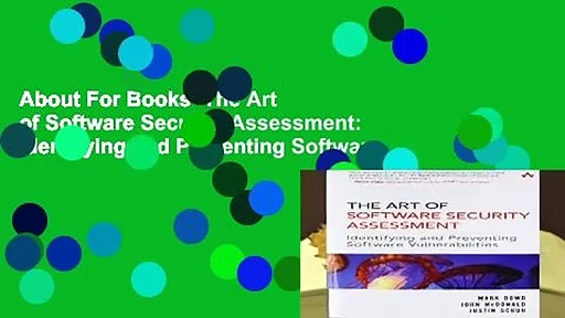 About For Books  The Art of Software Security Assessment: Identifying and Preventing Software