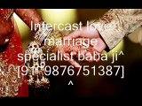 Intercast love marriage specialist baba ji^[91~9876751387]^GuwahAti