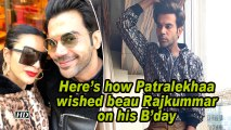 Here's how Patralekhaa wished beau Rajkummar on his B'day