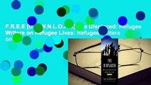 F.R.E.E [D.O.W.N.L.O.A.D] The Displaced: Refugee Writers on Refugee Lives: Refugee Writers on