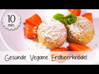 Gesunde Vegane Erdbeerknödel - Leckere Erdbeerknödel ganz einfach selber machen! | Vegane Rezepte