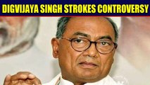 Digvijaya Singh alleges BJP and Bajrang Dal taking money from Pakistan's ISI | Oneindia News
