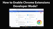 How to Enable Chrome Extensions Developer Mode?