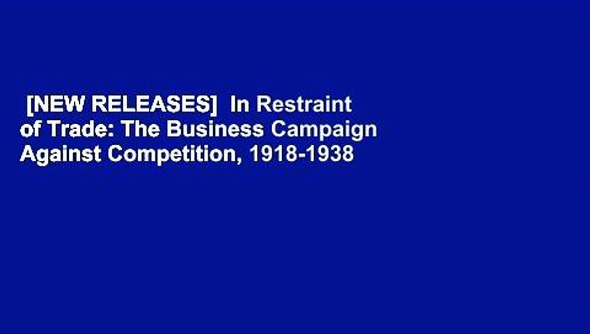In Restraint of Trade: The Business Campaign against Competition, 1918–1938 (LvMI)
