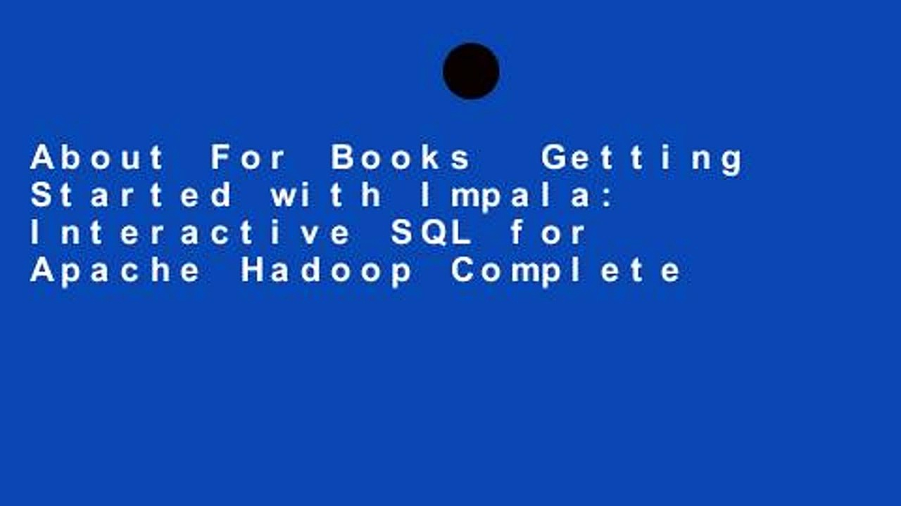 About For Books  Getting Started with Impala: Interactive SQL for Apache Hadoop Complete