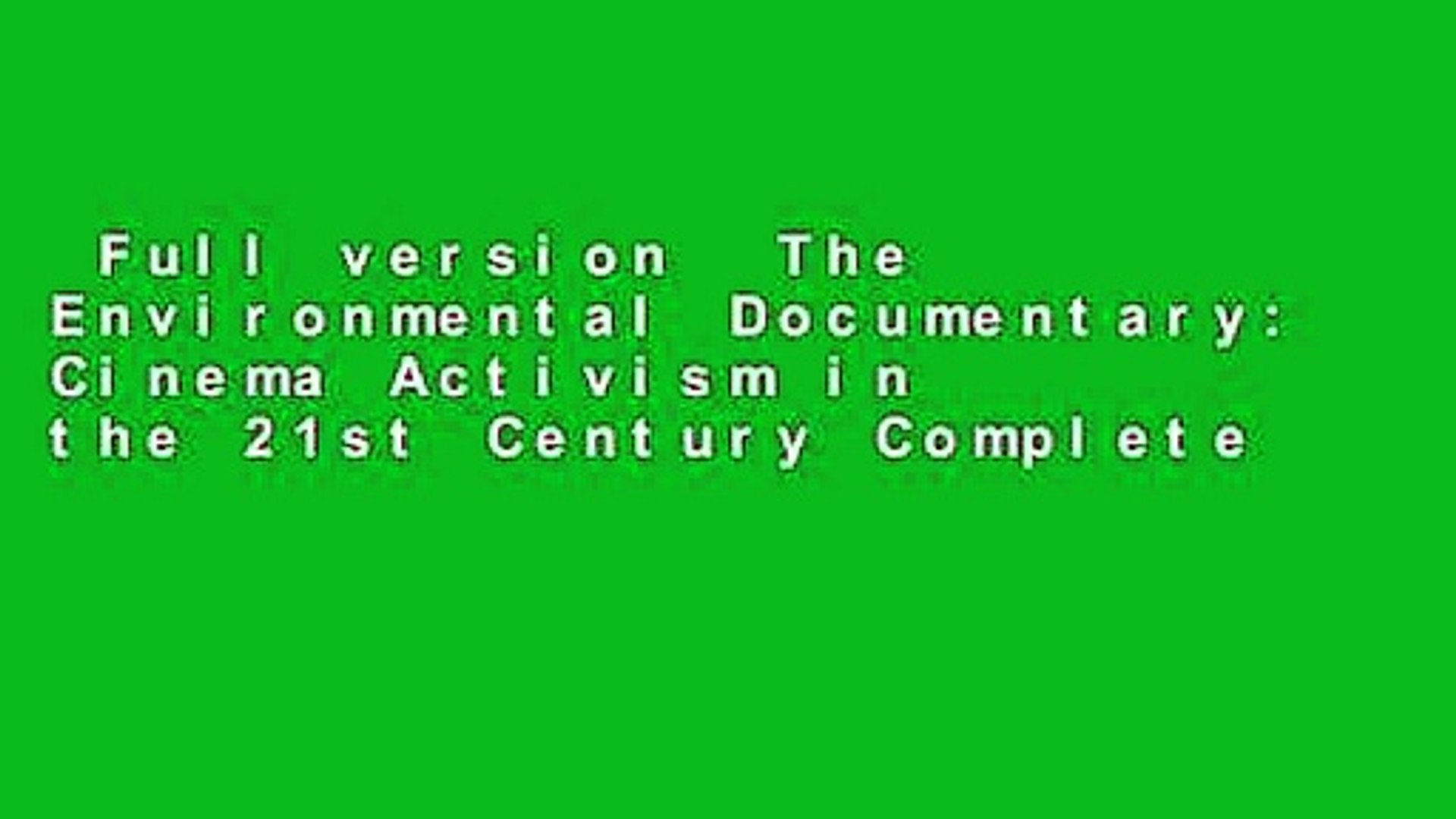 Full version  The Environmental Documentary: Cinema Activism in the 21st Century Complete