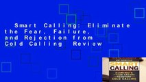 Smart Calling  Eliminate the Fear, Failure, and Rejection from Cold Calling  Review