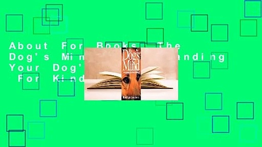 About For Books  The Dog's Mind: Understanding Your Dog's Behavior  For Kindle