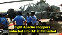 Eight Apache choppers inducted into IAF at Pathankot