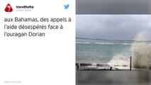 Ouragan Dorian : Appels à l'aide désespérés en provenance des Bahamas