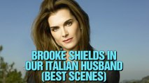 Brooke Shields in Our Italian Husband (best scenes)
