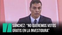 """Sánchez a Podemos: """"No queremos votos gratis en nuestra investidura"""""""