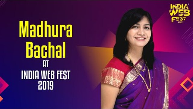 Madhura Bachal speaks at India Web Fest 2019