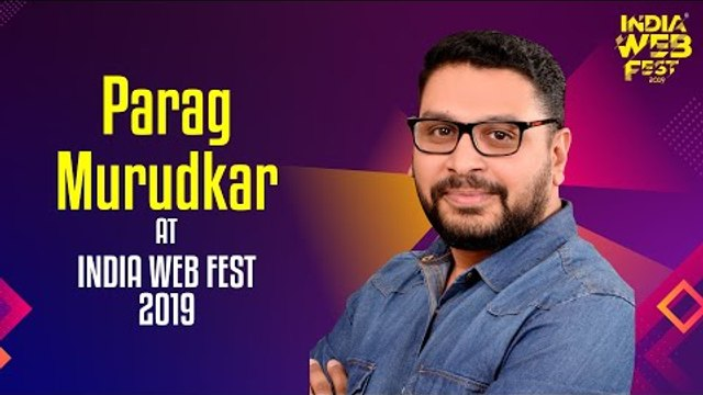 Parag Murudkar speaks at India Web Fest 2019