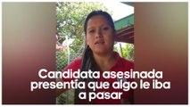Video muestra que candidata brutalmente asesinada presentía que algo le iba a pasar