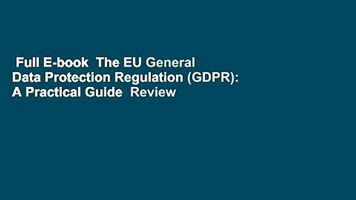Full E-book  The EU General Data Protection Regulation (GDPR): A Practical Guide  Review
