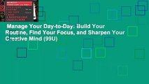 Manage Your Day-to-Day  Build Your Routine, Find Your Focus, and Sharpen Your Creative Mind (99U)