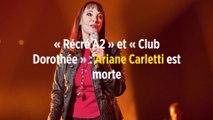 « Récré A2 » et « Club Dorothée » : Ariane Carletti est morte