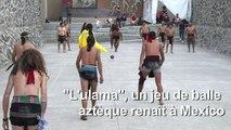 """""""L'ulama"""", un jeu de balle aztèque renaît à Mexico"""