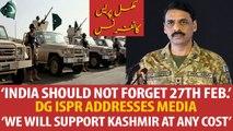 'India should not forget February 27th', DG ISPR Asif Ghafoor addresses media
