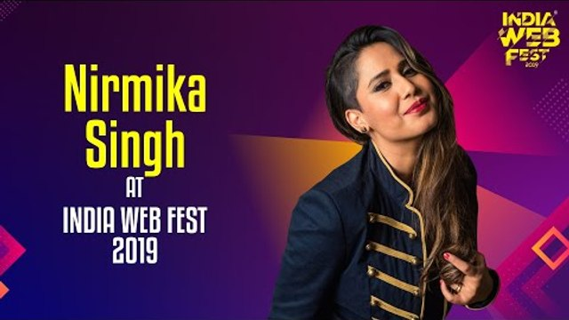 Nirmika Singh speaks at India Web Fest 2019