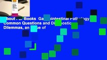 About For Books  Gastrointestinal Pathology: Common Questions and Diagnostic Dilemmas, an Issue of