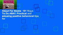 About For Books  101 Ways To Do ABA!: Practical and amusing positive behavioral tips for