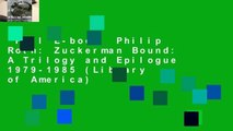 Full E-book  Philip Roth: Zuckerman Bound: A Trilogy and Epilogue 1979-1985 (Library of America)