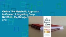 Online The Metabolic Approach to Cancer: Integrating Deep Nutrition, the Ketogenic Diet, and