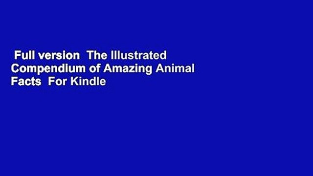 Full version  The Illustrated Compendium of Amazing Animal Facts  For Kindle