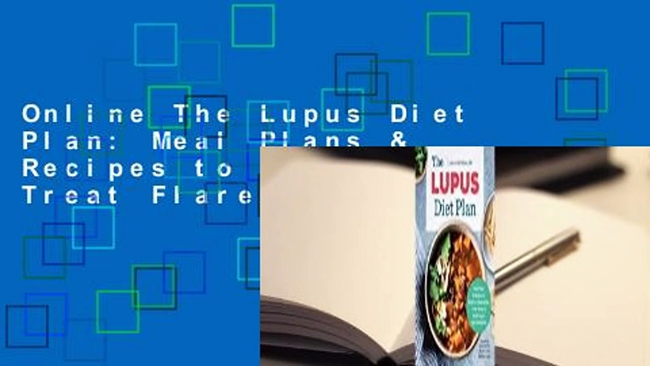 Online The Lupus Diet Plan: Meal Plans & Recipes to Soothe Inflammation, Treat Flares, and Send