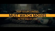 Top 10 Upcoming Must-Watch Movies in The End of 2019