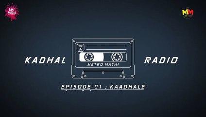 Kaadhale _ EP #1 _ Kadhal Radio _ Metro Machi _ An impressive Love Story _ Saaim