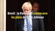 Brexit : le Parlement contrecarre les plans de Boris Johnson