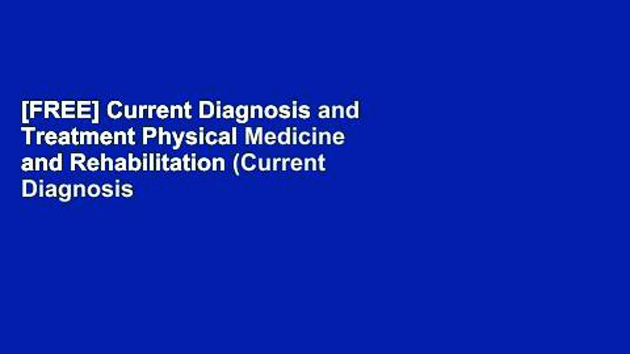 [FREE] Current Diagnosis and Treatment Physical Medicine and Rehabilitation (Current Diagnosis