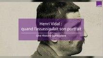 Henri Vidal, quand l'assassin fait son portrait
