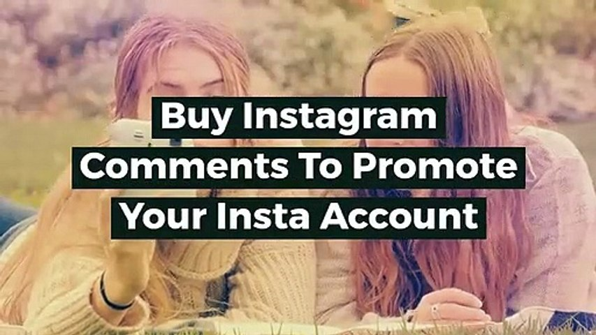 Buy Instagram Comments To Promote Your Insta Account