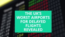 Airports - The UK's worst airports for delayed flights