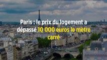 Paris : le prix du logement a dépassé 10 000 euros le mètre carré
