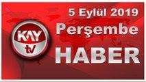 5 Eylül 2019 Kay Tv Haber