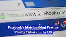 Facebook's Matchmaking Feature Finally Debuts in the US