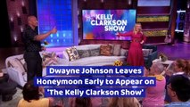 Dwayne Johnson Leaves Honeymoon Early to Appear on 'The Kelly Clarkson Show'